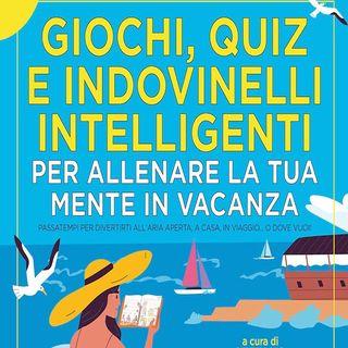 Giochi, quiz e indovinelli intelligenti: giochi, quiz e indovinelli per allenare la tua mente in vacanza