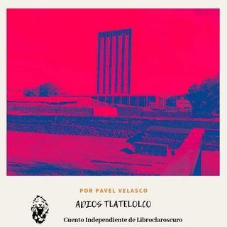 Adiós Tlatelolco - Pavel Velasco