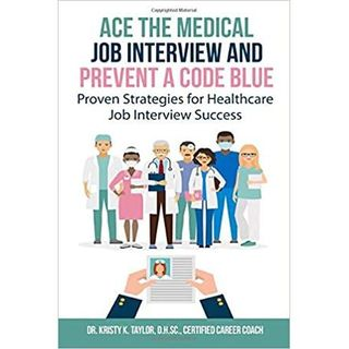 Ace the Medical Job Interview and Prevent a Code Blue with Dr. Kristy Taylor