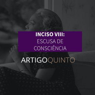 Inciso VIII: Escusa de Consciência - Artigo 5º