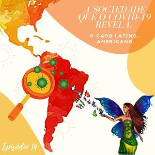 Episodio 14 -A Sociedade que o Covid-19 revela: O caso Latino-Americano