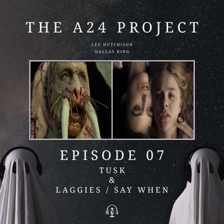 Episode 07 - Tusk & Laggies / Say When