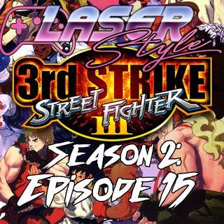 Season 2: Episode 15-  Street Fighter 3 Third Strike