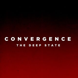 Convergence : The Deep State