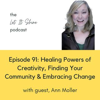 Episode 91: Healing Powers of Creativity, Finding Your Community & Embracing Change