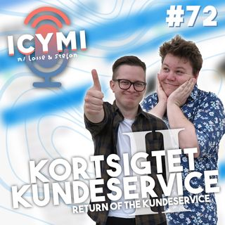 ICYMI #72: Return of the Kundeservice (Kortsigtet Kundeservice II)