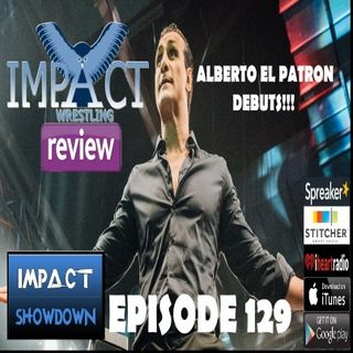 Impact Showdown Episode 129 | Alberto El Patron Debuts 3-9-17