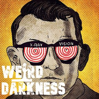 """THE MAN WITH X-RAY EYES"" and More Strange, Disturbing, and True Stories! #WeirdDarkness"