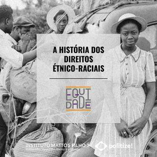 #15 - A história dos direitos étnico-raciais