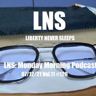 LNS: Monday Morning Podcast 07/12/21 Vol.11 #129