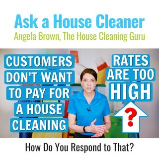 Customers Don't Want to Pay for House Cleaning - How Do You Respond?