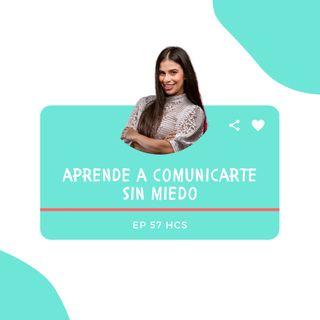 EP57 * Aprende a comunicarte sin miedo
