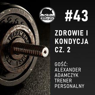 #43 Zdrowie i kondycja cz. 2, Gość: Alexander Adamczyk, trener personalny