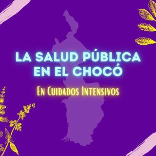 La salud pública en el Choco, en cuidados intensivos