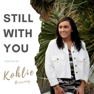 Still With You hosted by Kohlie Browning