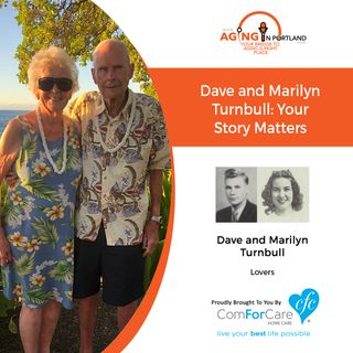 02/12/20: Dave and Marilyn Turnbull, lovers | Your Story Matters | Aging in Portland with Mark Turnbull from ComForCare Portland