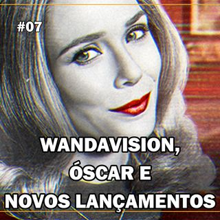 #07 WANDAVISION - A SÉRIE DO MOMENTO!
