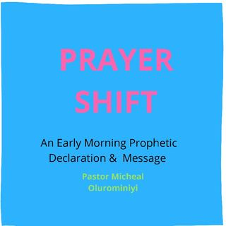 PRAYER SHIFT By Pastor Olurominiyi Oluseun Micheal