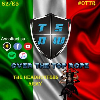Over The Top Rope S2E5 – The Headhunters Army