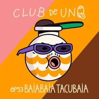 Episodio 53: BAIABAIA TACUBAIA