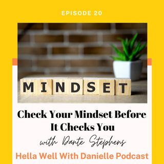 EP 20: Check Your Mindset Before It Checks You