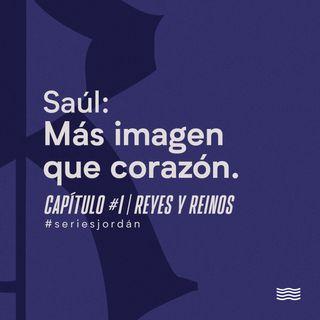 Saúl: Más imagen que corazón. Serie: Reyes y Reinos. Cap. 1