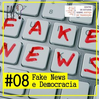 Mas e se #8 - Fake News e democracia