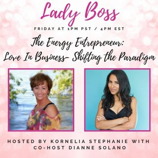 The Energy Entrepreneur: Love In Business- Shifting the Paradigm with Dianne Solano
