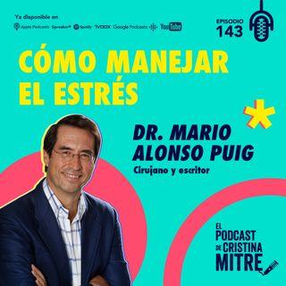 Cómo manejar el estrés con el Dr. Mario Alonso Puig. Episodio 143