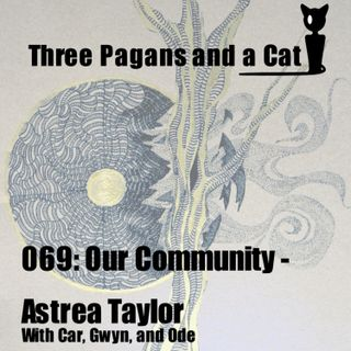 Episode 069: Our Community: Astrea Taylor