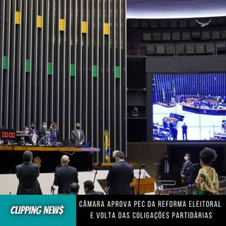 Câmara aprova texto-base da PEC da reforma eleitoral e volta das coligações partidárias