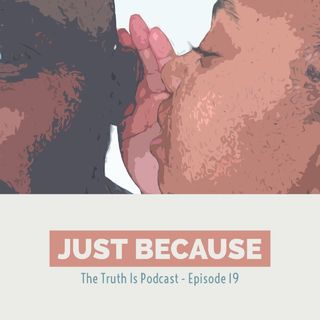 Episode 19: Just Because