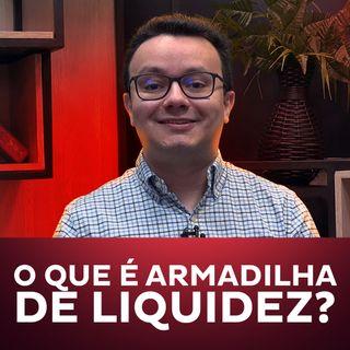 O que é armadilha de liquidez?