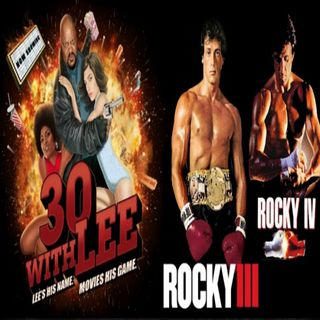 30 with Lee Ep 3: Rocky III (1982) & Rocky IV (1985)