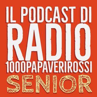 Il podcast di Radio1000PapaveriRossi SENIOR