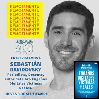 40 - Entrevistamos a Sebastian Davidovsky, Periodista, Docente y autor del libro Engaños Digitales Víctimas Reales.