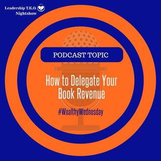Wealth Wednesday - How to Delegate Your Book Revenue | Lakeisha McKnight