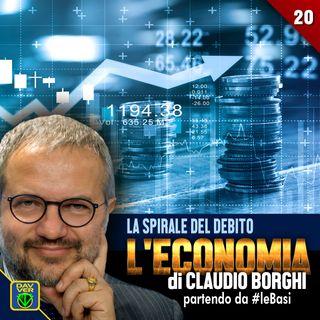 20 - LA SPIRALE DEL DEBITO: l'Economia di Claudio Borghi partendo da #leBasi
