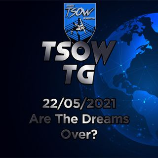 TSOW TG 22\05\2021 - Are The Dreams Over?