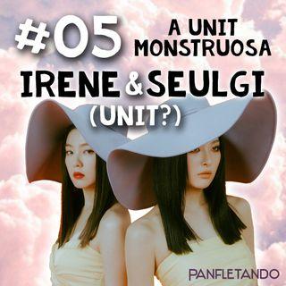 #05 A unit monstruosa Irene & Seulgi (UNIT?)
