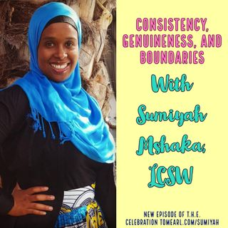 Consistency, Genuineness, and Boundaries with Sumiyah Mshaka