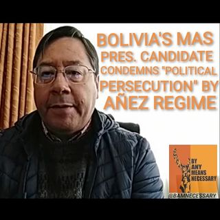 "MAS Pres Candidate Condemns ""Political Persecution"" By Bolivian Regime"