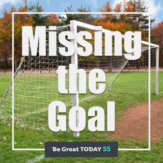 Episode 55: Missing the Goal