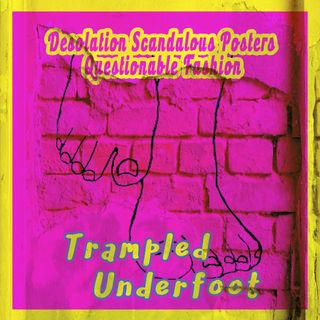Trampled Underfoot - 006 - Desolation Scandalous Posters and Questionable Fashion