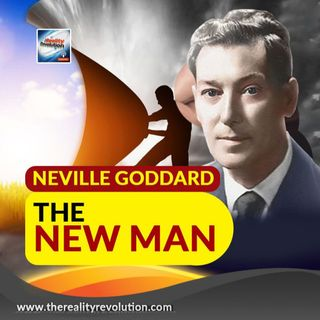 Neville Goddard - The New Man