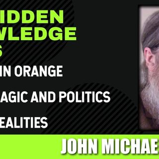 The King in Orange - Occult Magic and Politics - Hidden Realities with John Michael Greer