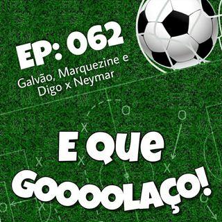 EQG - #62 - Galvão, Marquezine e Digo x Neymar