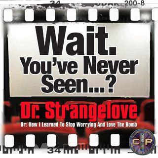Episode 9: Wait. You've Never Seen Doctor Strangelove?