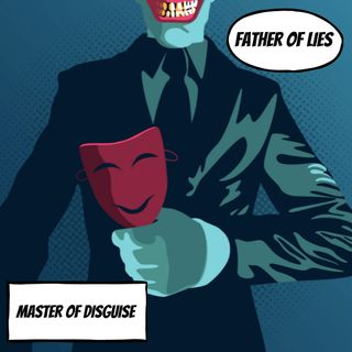 Episode 113- Master of Disguise & Father of Lies