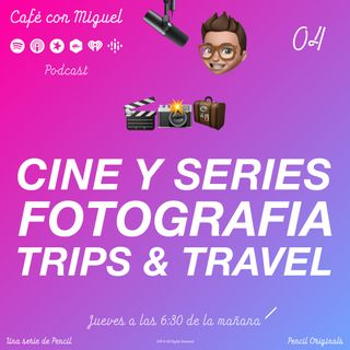 Cafe con Miguel - CINE Y SERIES FOTOGRAFIA TRIPS AND TRAVEL - PODCAST SORPRESA, ESTOY DE VACACIONES - Pencil 3